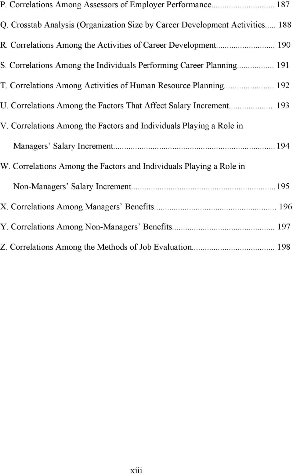 .. 192 U. Correlations Among the Factors That Affect Salary Increment... 193 V. Correlations Among the Factors and Individuals Playing a Role in Managers Salary Increment... 194 W.