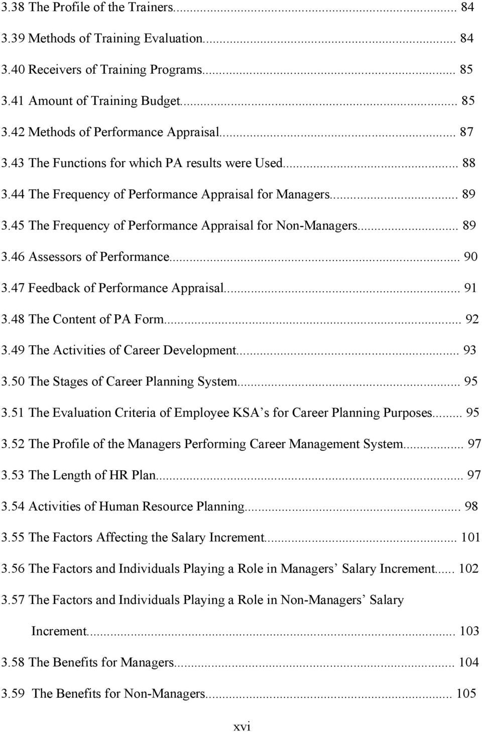 .. 90 3.47 Feedback of Performance Appraisal... 91 3.48 The Content of PA Form... 92 3.49 The Activities of Career Development... 93 3.50 The Stages of Career Planning System... 95 3.