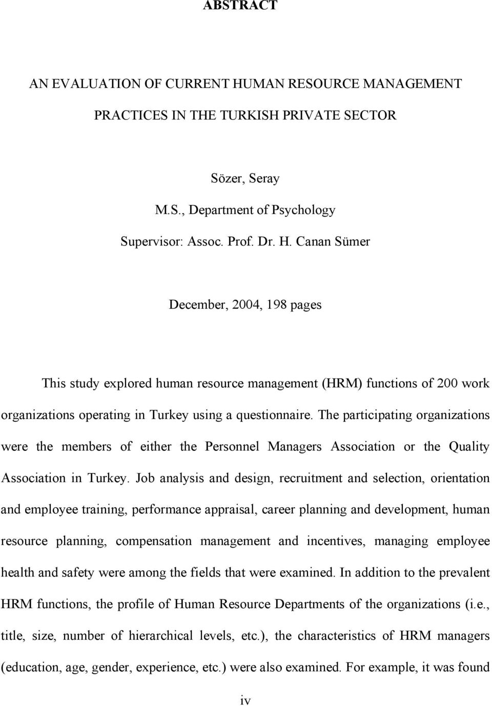 Canan Sümer December, 2004, 198 pages This study explored human resource management (HRM) functions of 200 work organizations operating in Turkey using a questionnaire.