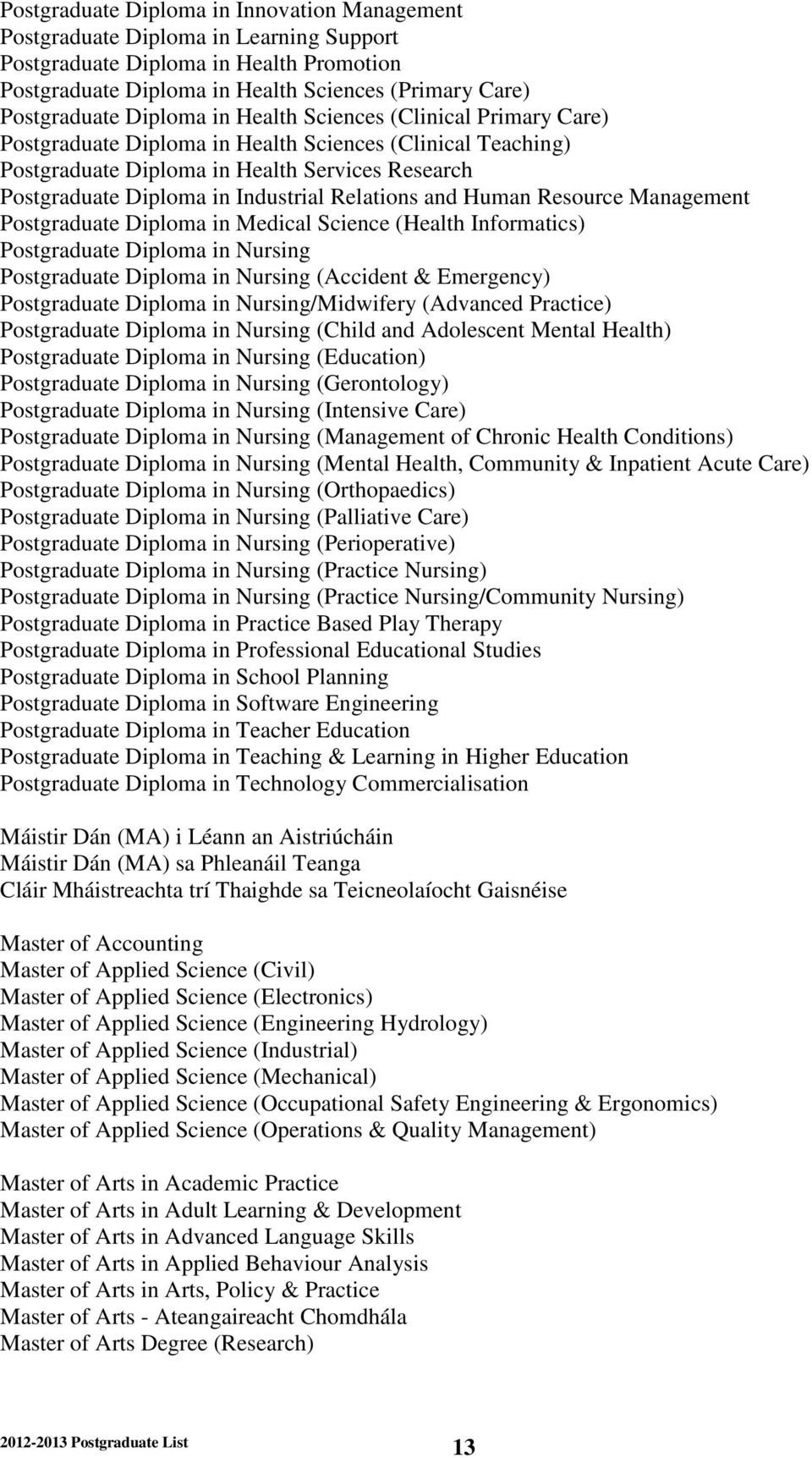 Relations and Human Resource Management Postgraduate Diploma in Medical Science (Health Informatics) Postgraduate Diploma in Nursing Postgraduate Diploma in Nursing (Accident & Emergency)