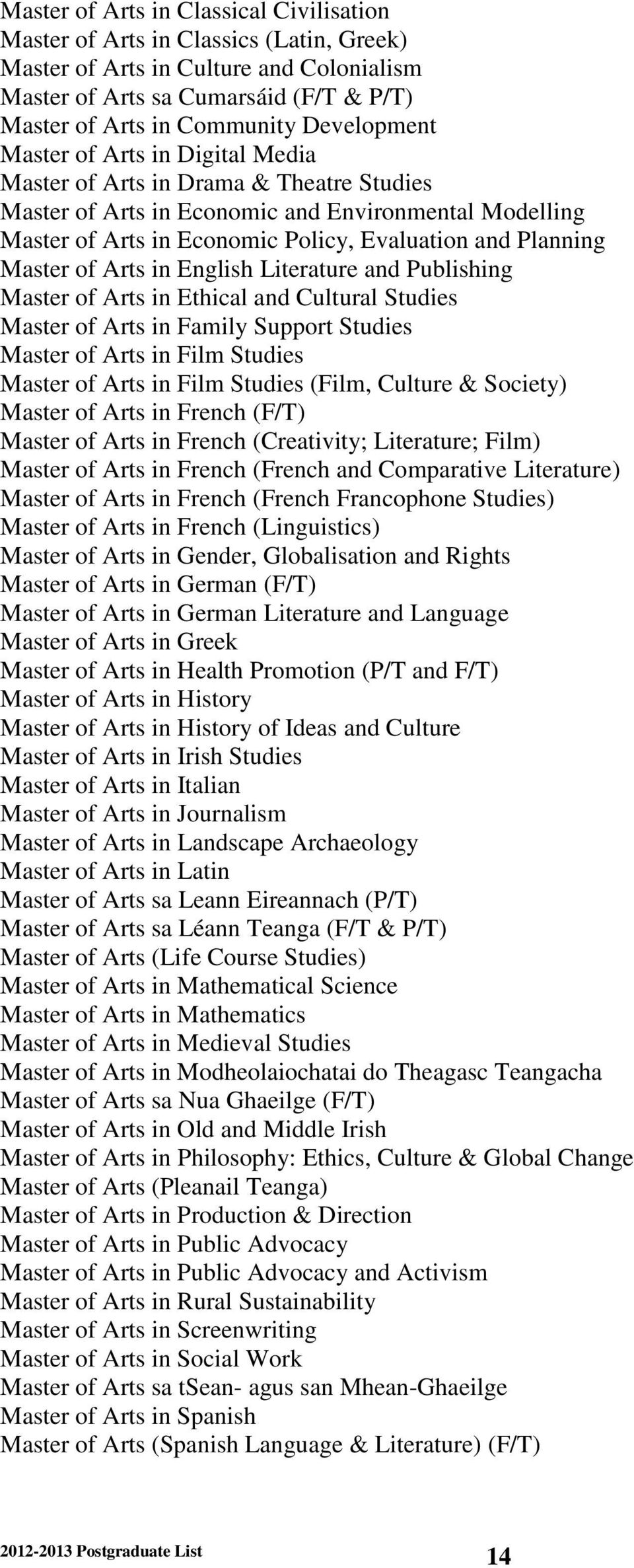 Master of Arts in English Literature and Publishing Master of Arts in Ethical and Cultural Studies Master of Arts in Family Support Studies Master of Arts in Film Studies Master of Arts in Film