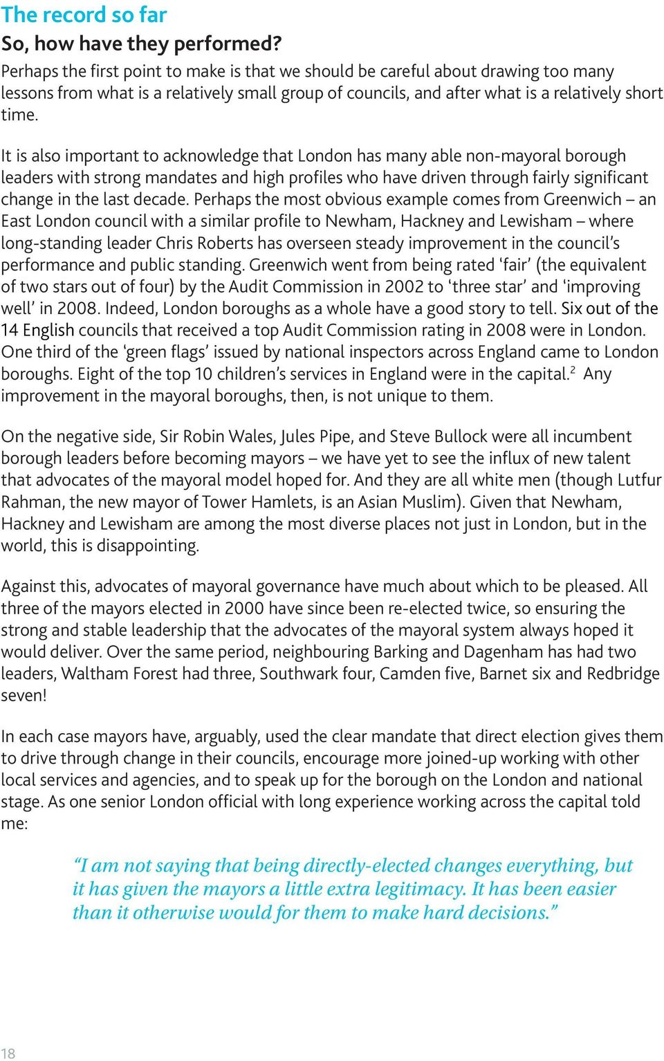 It is also important to acknowledge that London has many able non-mayoral borough leaders with strong mandates and high profiles who have driven through fairly significant change in the last decade.