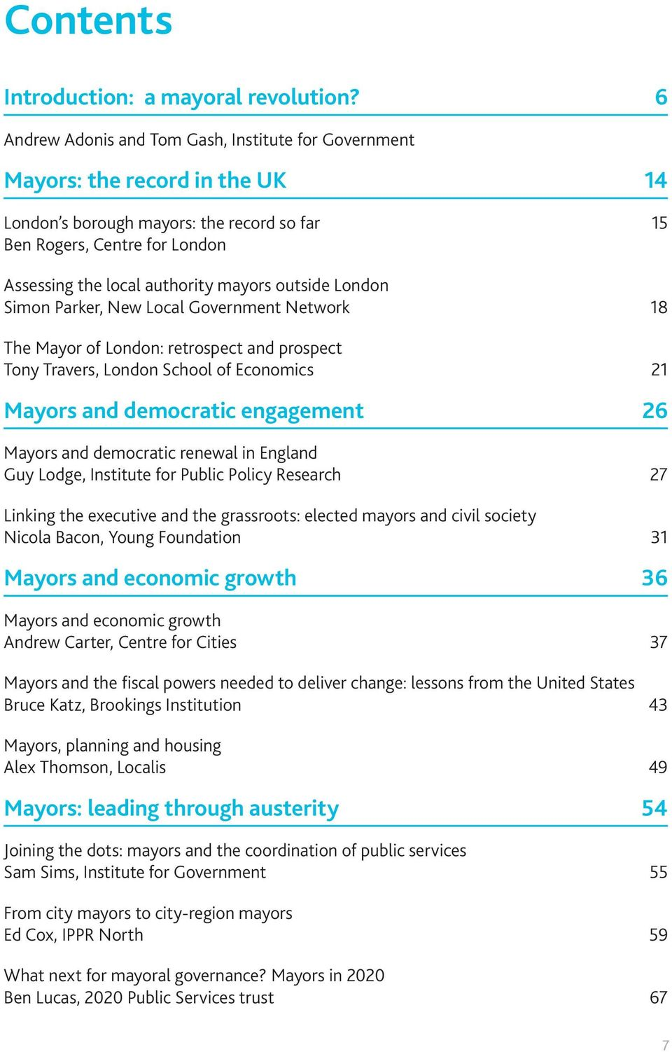 outside London Simon Parker, New Local Government Network 18 The Mayor of London: retrospect and prospect Tony Travers, London School of Economics 21 Mayors and democratic engagement 26 Mayors and
