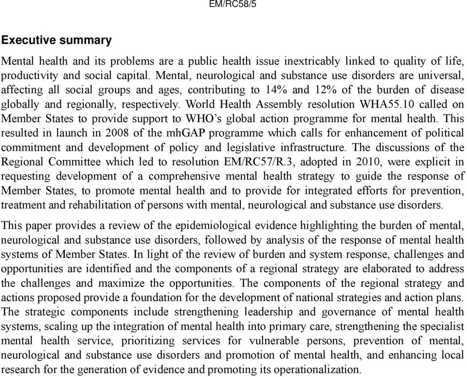 World Health Assembly resolution WHA55.10 called on Member States to provide support to WHO s global action programme for mental health.