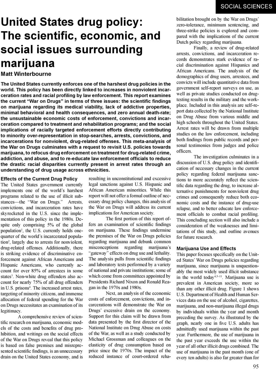 This report examines the current War on Drugs in terms of three issues: the scientific findings on marijuana regarding its medical viability, lack of addictive properties, minimal behavioral and