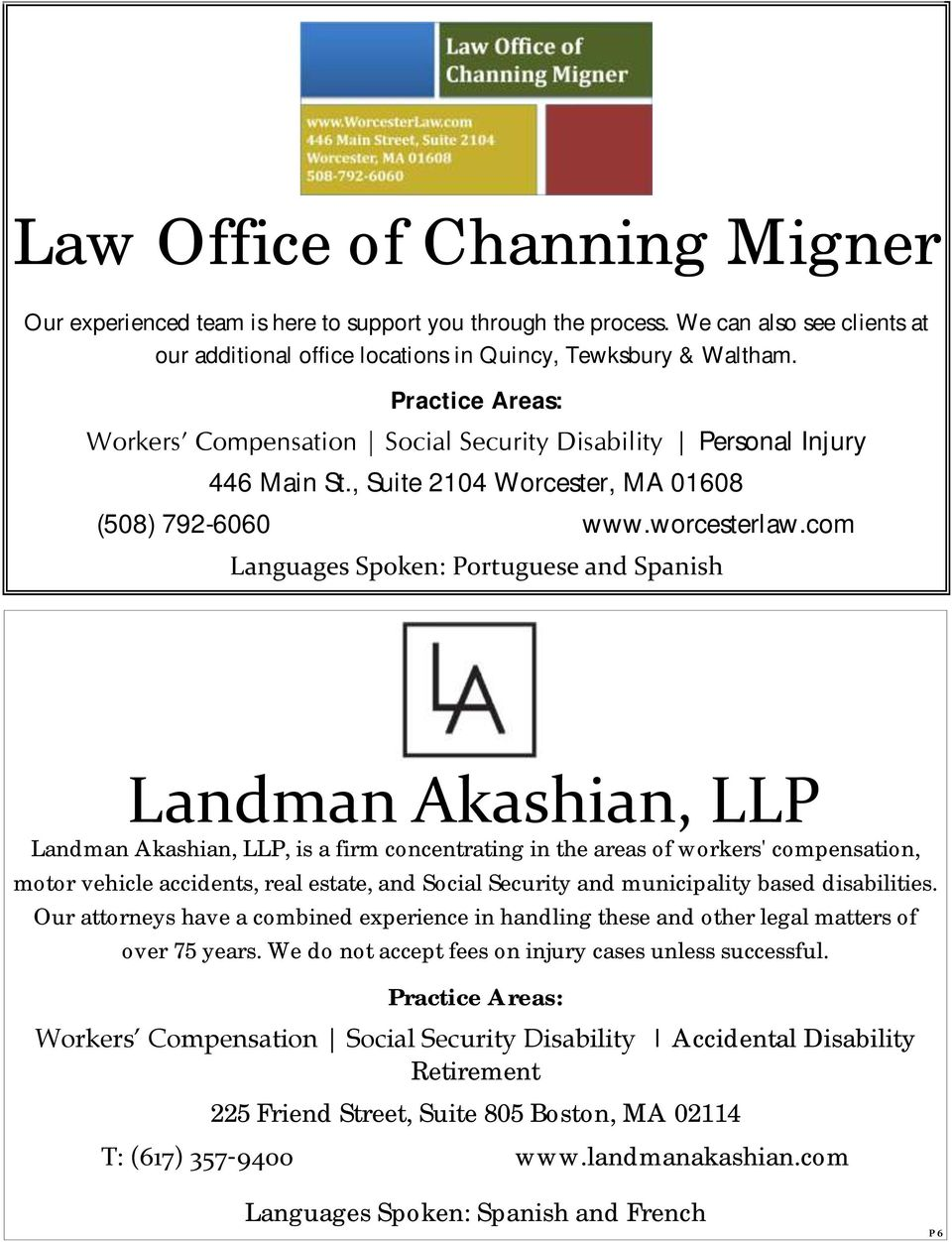 com Languages Spoken: Portuguese and Spanish Landman Akashian, LLP Landman Akashian, LLP, is a firm concentrating in the areas of workers' compensation, motor vehicle accidents, real estate, and
