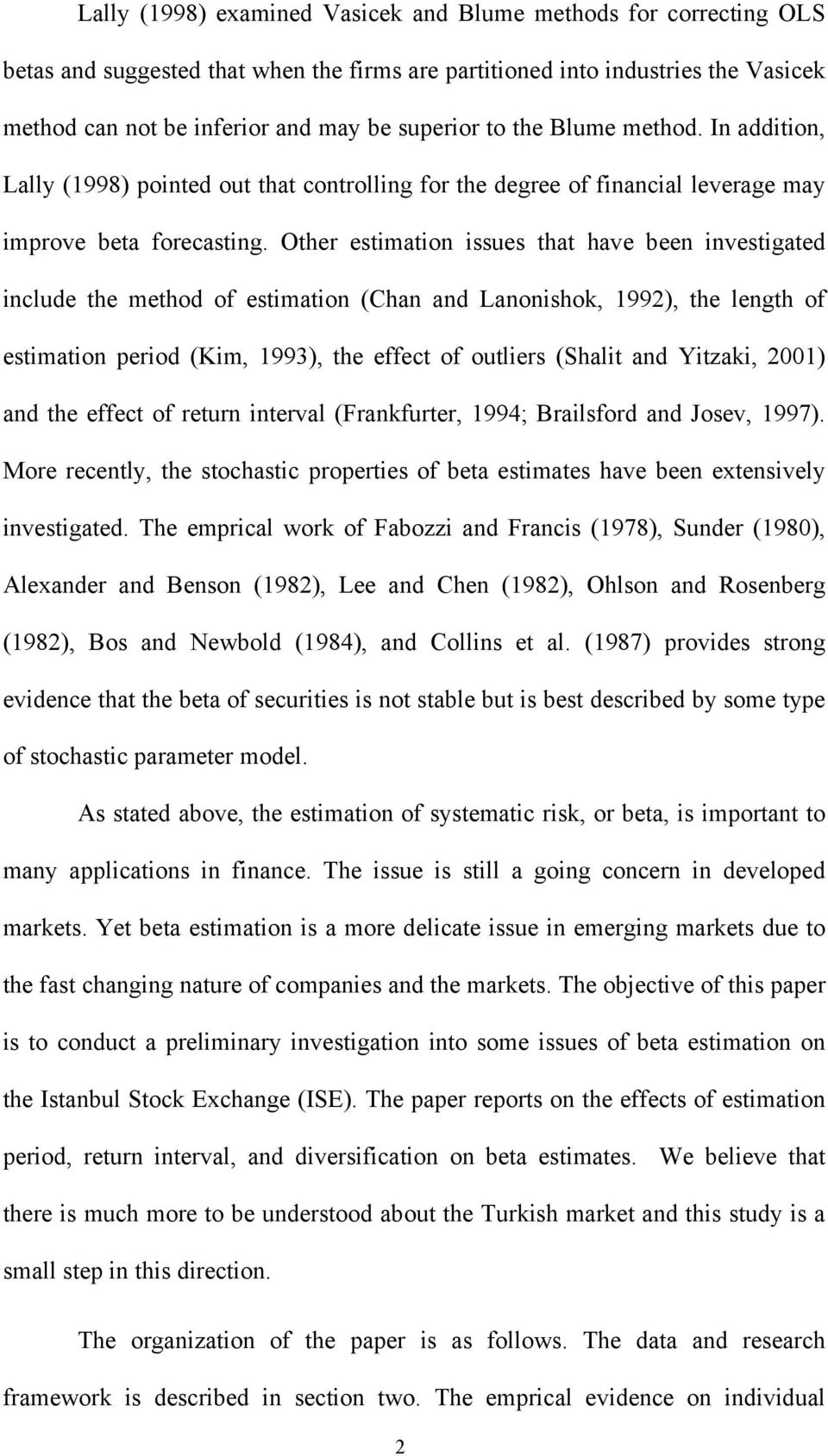Other estimation issues that have been investigated include the method of estimation (Chan and Lanonishok, 1992), the length of estimation period (Kim, 1993), the effect of outliers (Shalit and