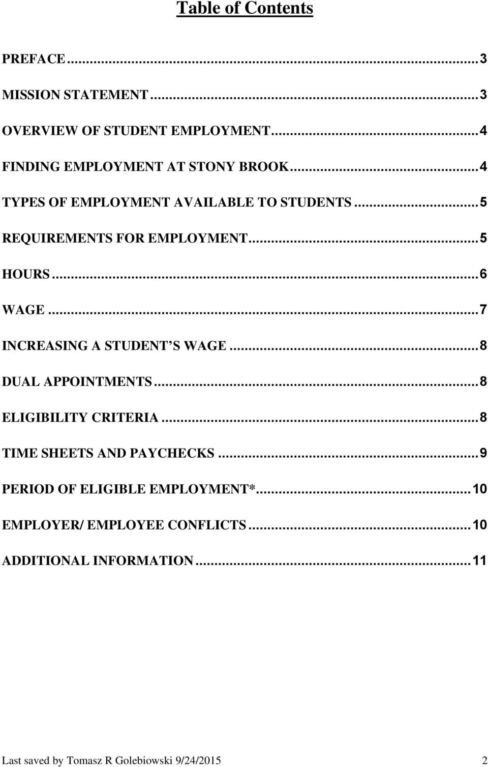 .. 7 INCREASING A STUDENT S WAGE... 8 DUAL APPOINTMENTS... 8 ELIGIBILITY CRITERIA... 8 TIME SHEETS AND PAYCHECKS.