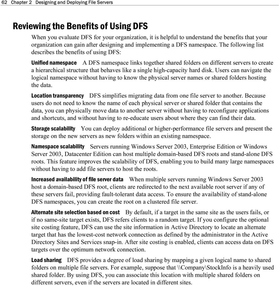The following list describes the benefits of sing DFS: Unified namespace A DFS namespace links together shared folders on different servers to create a hierarchical strctre that behaves like a single
