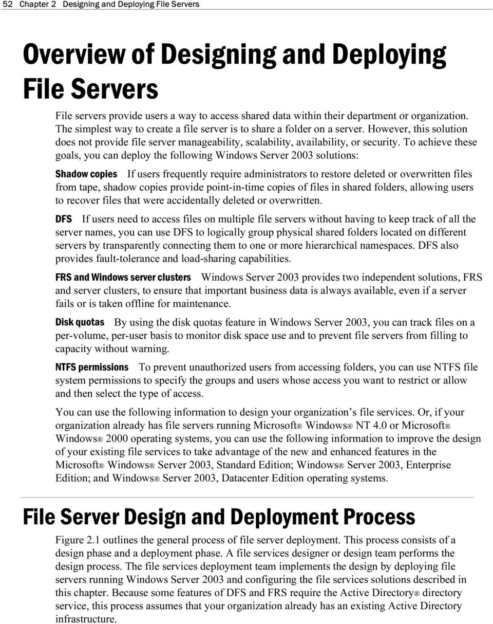 To achieve these goals, yo can deploy the following Windows Server 2003 soltions: Shadow copies If sers freqently reqire administrators to restore deleted or overwritten files from tape, shadow
