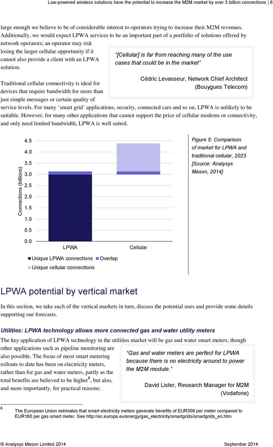 Additionally, we would expect LPWA services to be an important part of a portfolio of solutions offered by network operators; an operator may risk losing the larger cellular opportunity if it cannot
