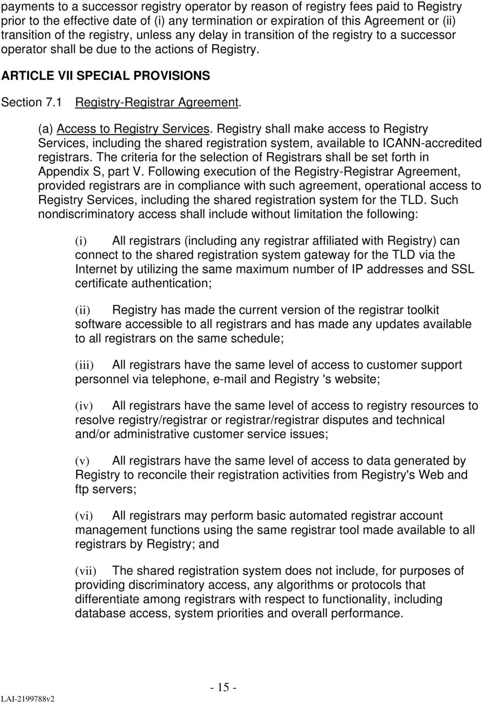 (a) Access to Registry Services. Registry shall make access to Registry Services, including the shared registration system, available to ICANN-accredited registrars.