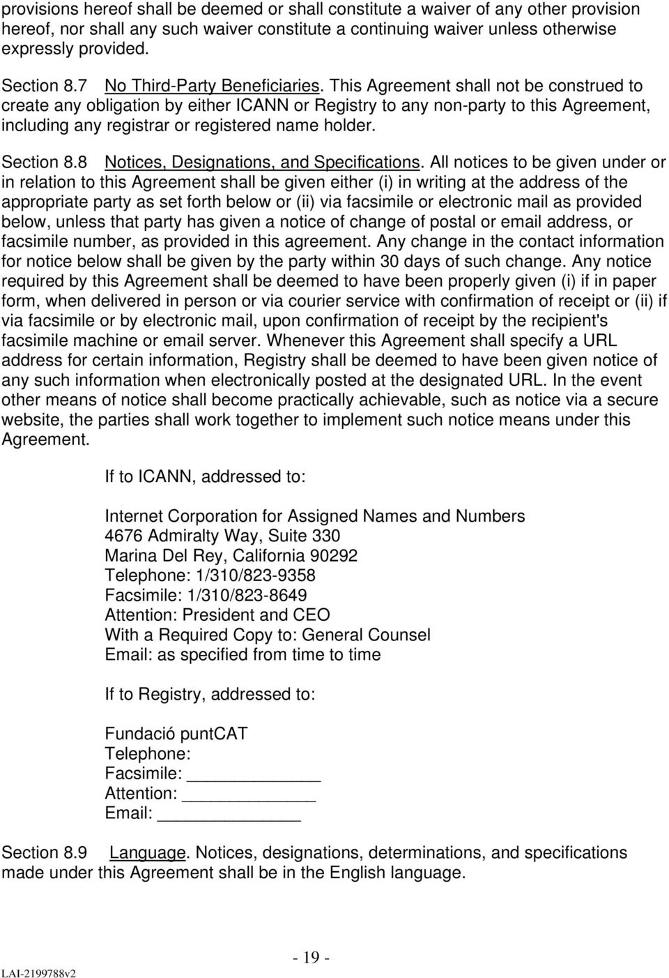 This Agreement shall not be construed to create any obligation by either ICANN or Registry to any non-party to this Agreement, including any registrar or registered name holder. Section 8.