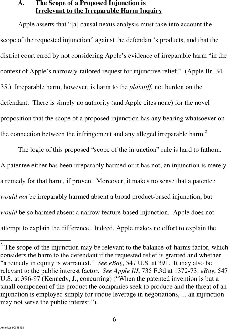 (Apple Br. 34-35.) Irreparable harm, however, is harm to the plaintiff, not burden on the defendant.