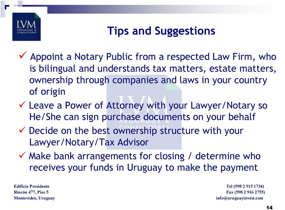 Lawyer/Notary so He/She can sign purchase documents on your behalf Decide on the best ownership structure with your