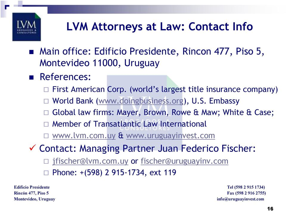 Embassy Global law firms: Mayer, Brown, Rowe & Maw; White & Case; Member of Transatlantic Law International www.lvm.com.