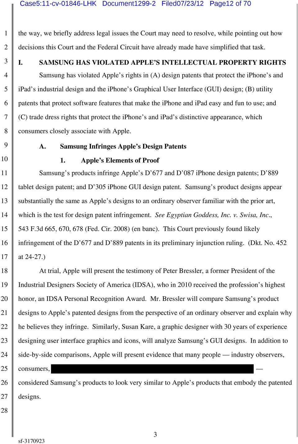 SAMSUNG HAS VIOLATED APPLE S INTELLECTUAL PROPERTY RIGHTS Samsung has violated Apple s rights in (A) design patents that protect the iphone s and ipad s industrial design and the iphone s Graphical