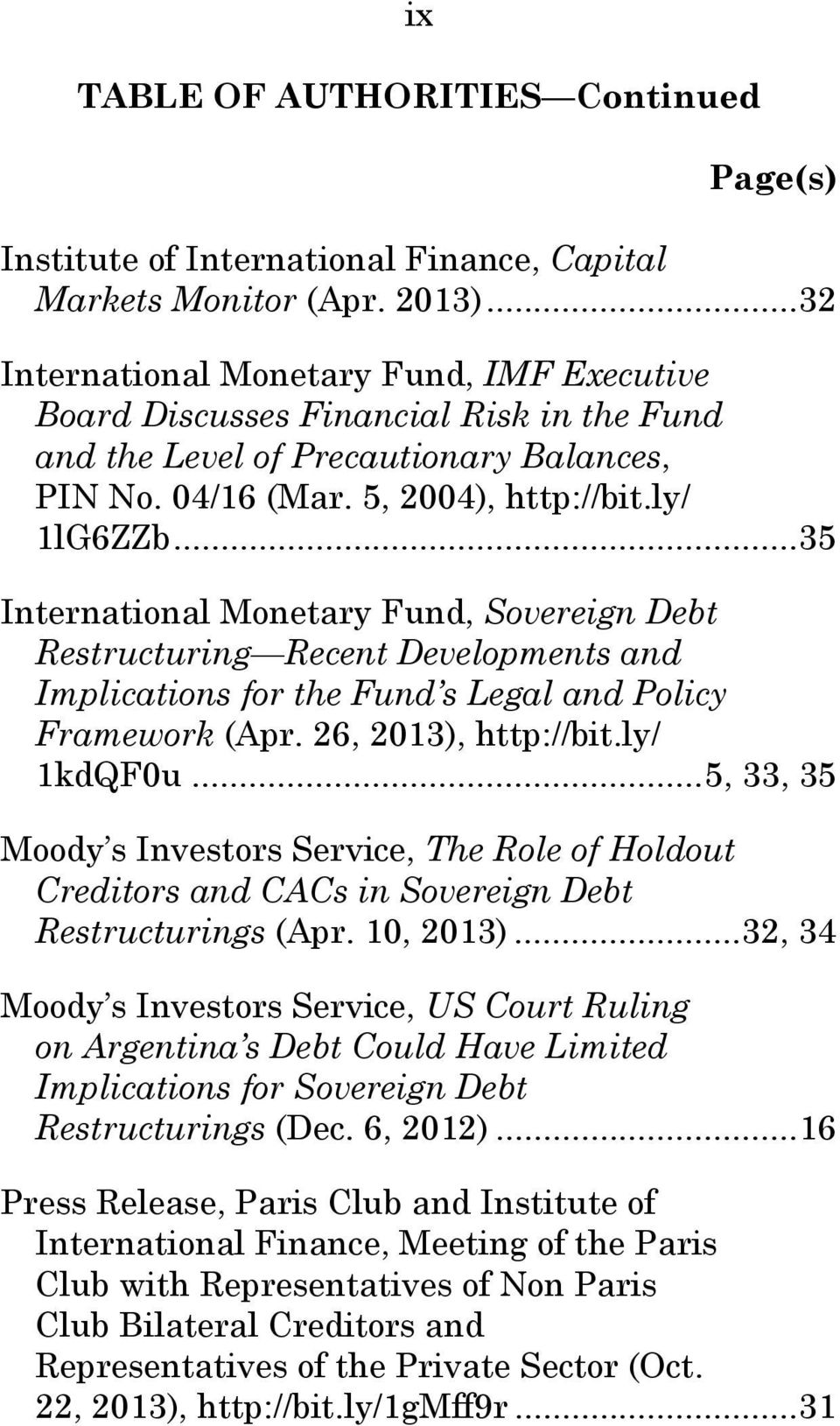 .. 35 International Monetary Fund, Sovereign Debt Restructuring Recent Developments and Implications for the Fund s Legal and Policy Framework (Apr. 26, 2013), http://bit.ly/ 1kdQF0u.