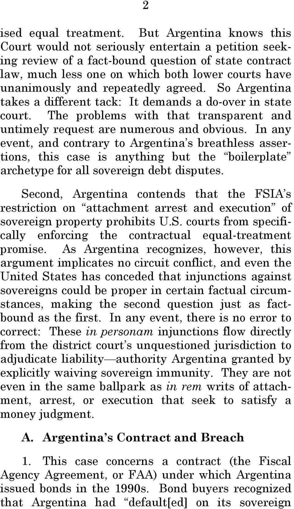 repeatedly agreed. So Argentina takes a different tack: It demands a do-over in state court. The problems with that transparent and untimely request are numerous and obvious.