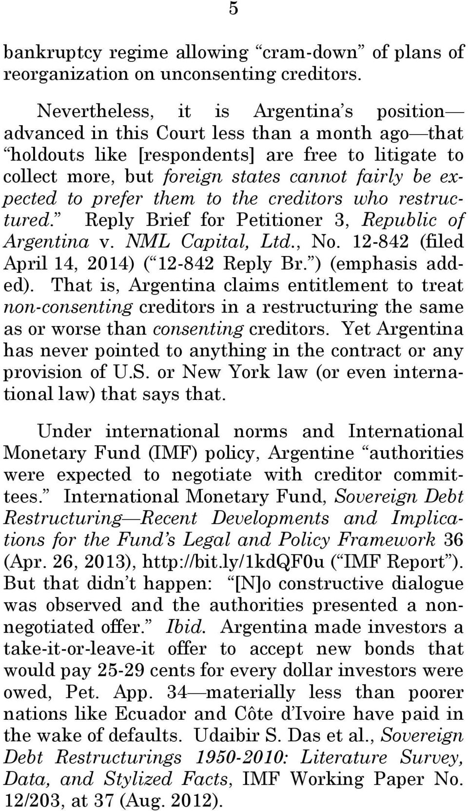 expected to prefer them to the creditors who restructured. Reply Brief for Petitioner 3, Republic of Argentina v. NML Capital, Ltd., No. 12-842 (filed April 14, 2014) ( 12-842 Reply Br.