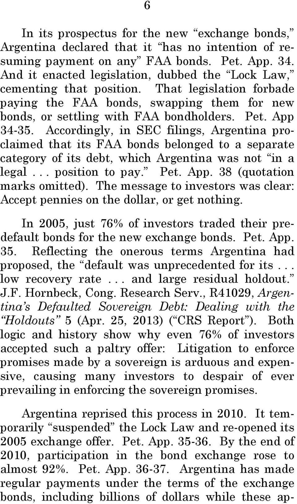 Accordingly, in SEC filings, Argentina proclaimed that its FAA bonds belonged to a separate category of its debt, which Argentina was not in a legal... position to pay. Pet. App.