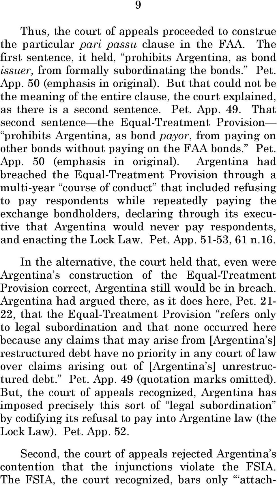 That second sentence the Equal-Treatment Provision prohibits Argentina, as bond payor, from paying on other bonds without paying on the FAA bonds. Pet. App. 50 (emphasis in original).