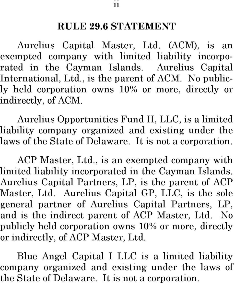 Aurelius Opportunities Fund II, LLC, is a limited liability company organized and existing under the laws of the State of Delaware. It is not a corporation. ACP Master, Ltd.
