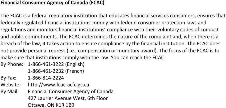The FCAC determines the nature of the complaint and, when there is a breach of the law, it takes action to ensure compliance by the financial institution.