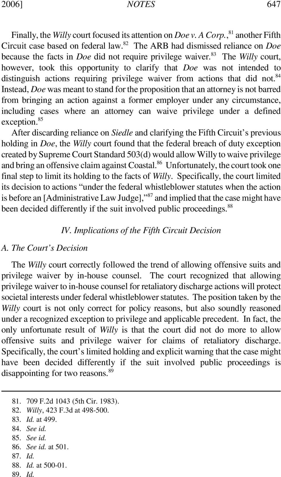 83 The Willy court, however, took this opportunity to clarify that Doe was not intended to distinguish actions requiring privilege waiver from actions that did not.