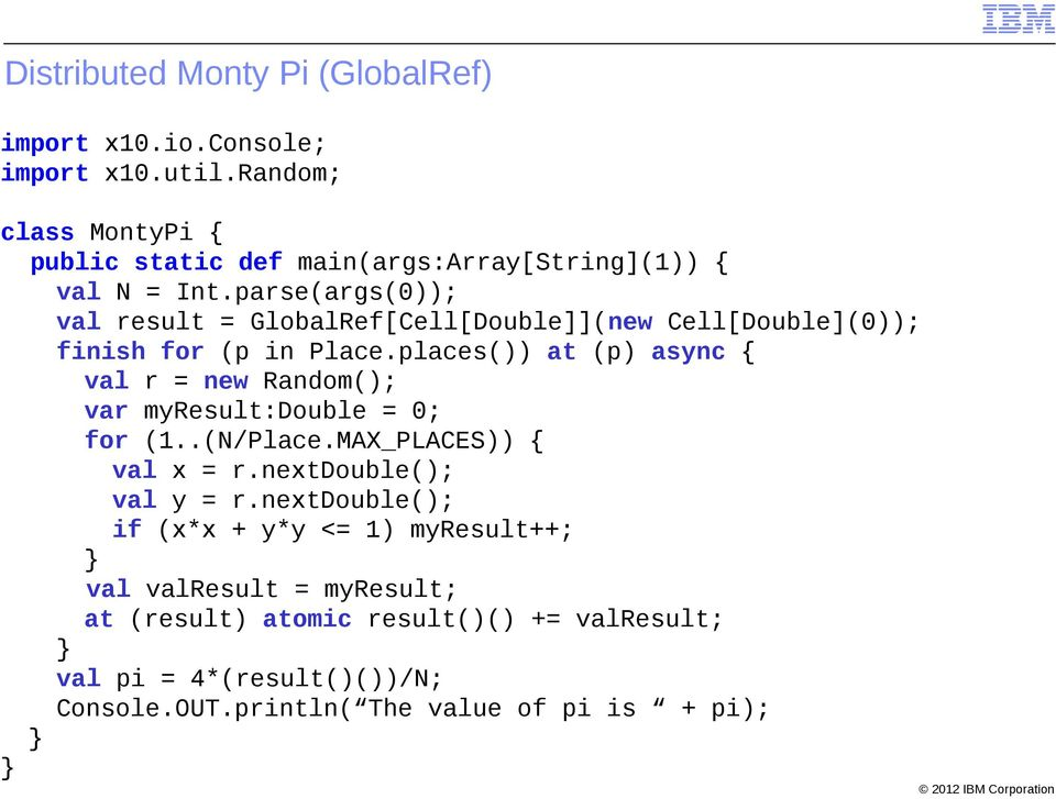 parse(args(0)); val result = GlobalRef[Cell[Double]](new Cell[Double](0)); finish for (p in Place.