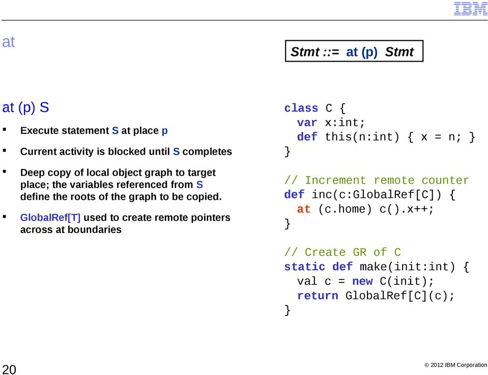 GlobalRef[T] used to create remote pointers across at boundaries class C { var x:int; def this(n:int) { x = n; // Increment