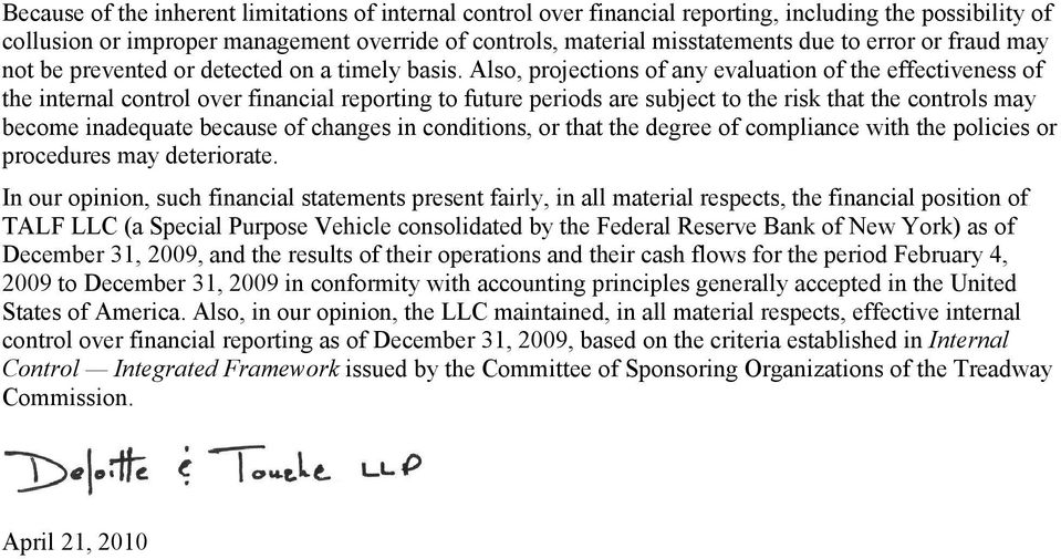 Also, projections of any evaluation of the effectiveness of the internal control over financial reporting to future periods are subject to the risk that the controls may become inadequate because of