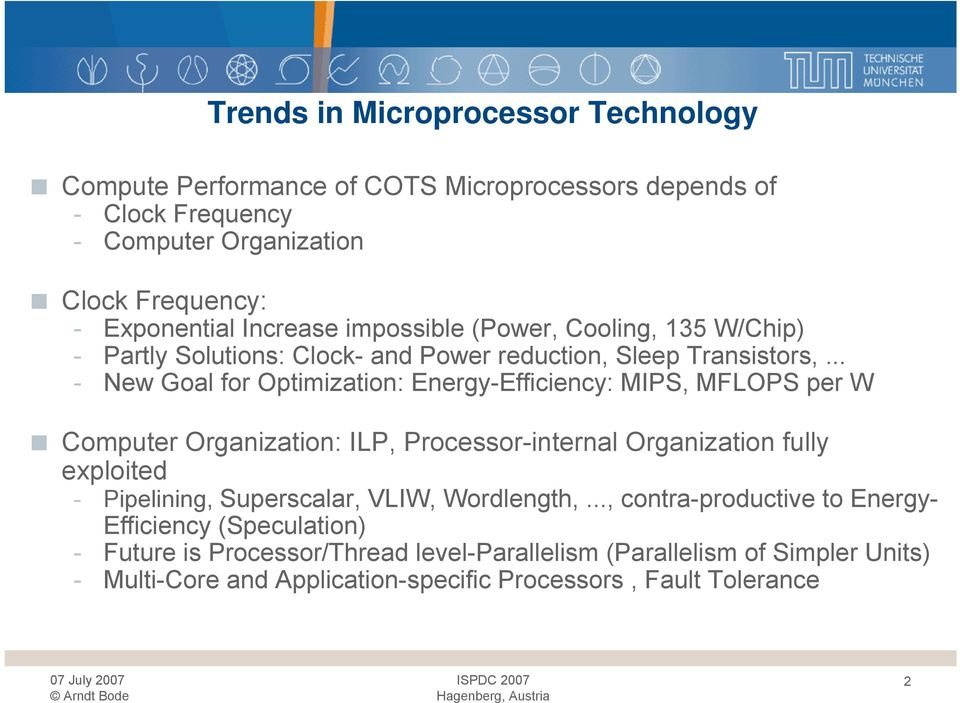 .. - New Goal for Optimization: Energy-Efficiency: MIPS, MFLOPS per W Computer Organization: ILP, Processor-internal Organization fully exploited - Pipelining,