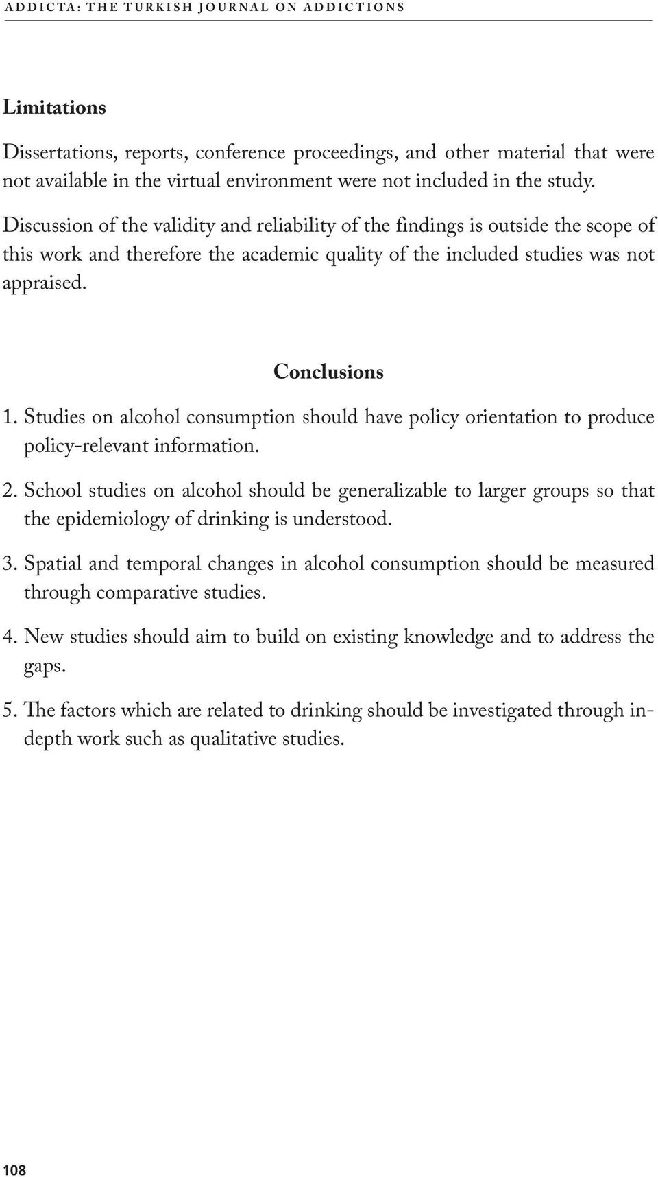 Studies on alcohol consumption should have policy orientation to produce policy-relevant information. 2.