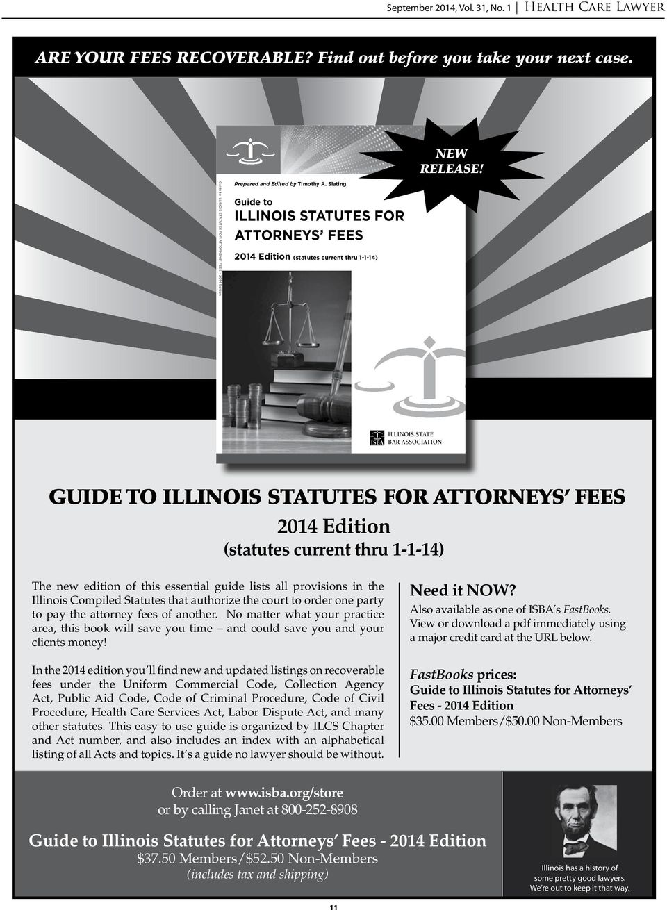 Slating Guide to ILLINOIS STATUTES FOR ATTORNEYS FEES 2014 Edition (statutes current thru 1-1-14) NEW RELEASE! ILLINOIS STATE BAR ASSOCIATION IL Stat.Atty. Fee Cov.3 13.