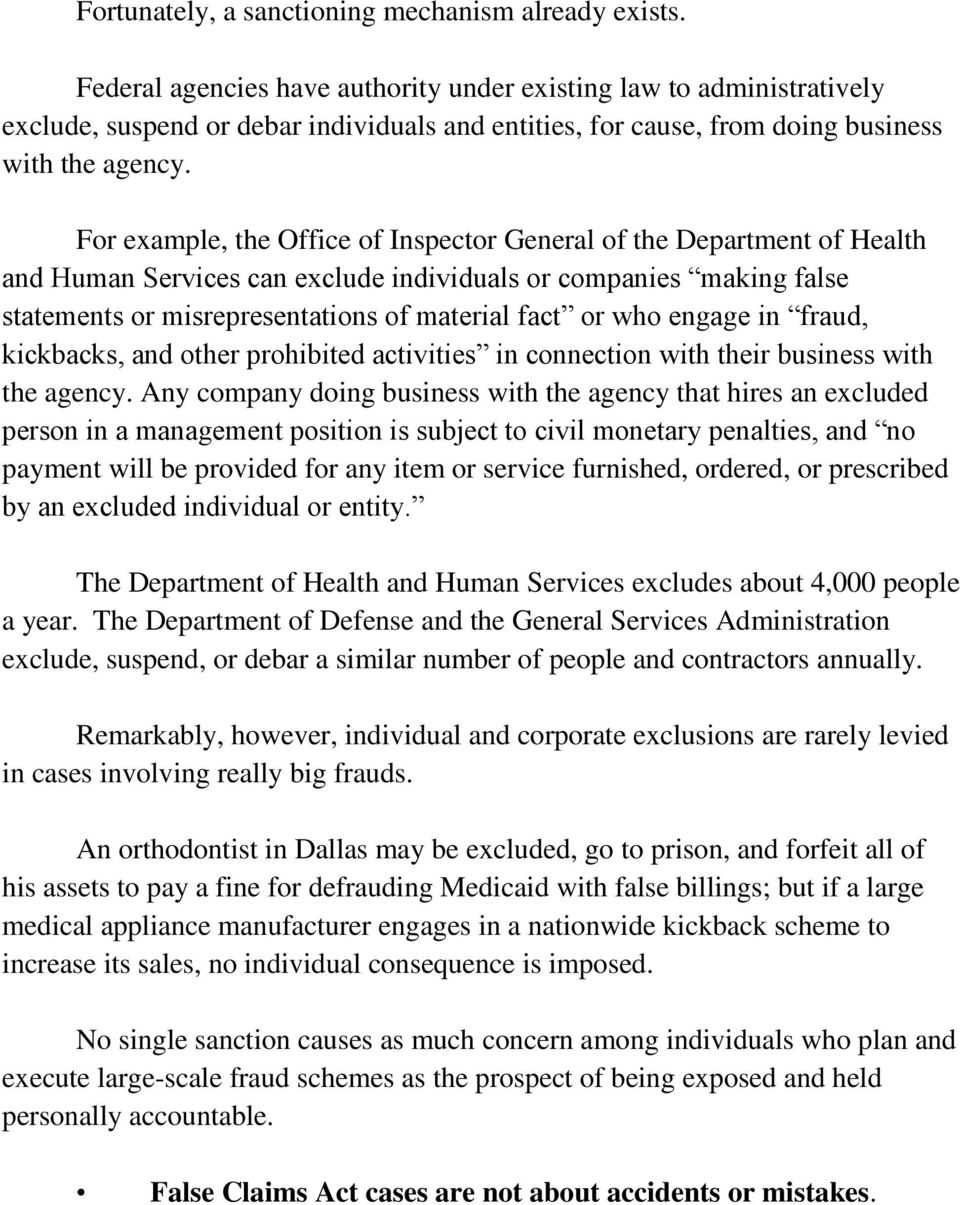 For example, the Office of Inspector General of the Department of Health and Human Services can exclude individuals or companies making false statements or misrepresentations of material fact or who