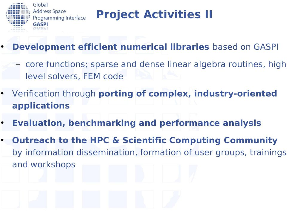 industry-oriented applications Evaluation, benchmarking and performance analysis Outreach to the HPC &