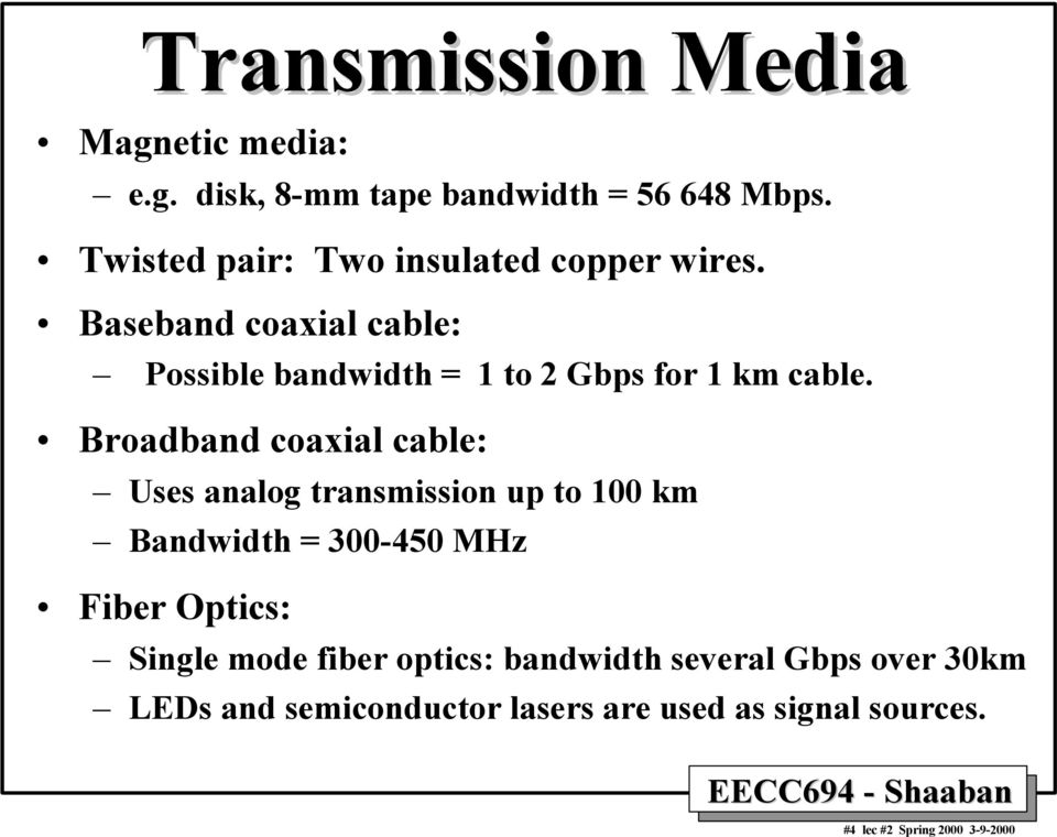 Baseband coaxial cable: Possible bandwidth = 1 to 2 Gbps for 1 km cable.