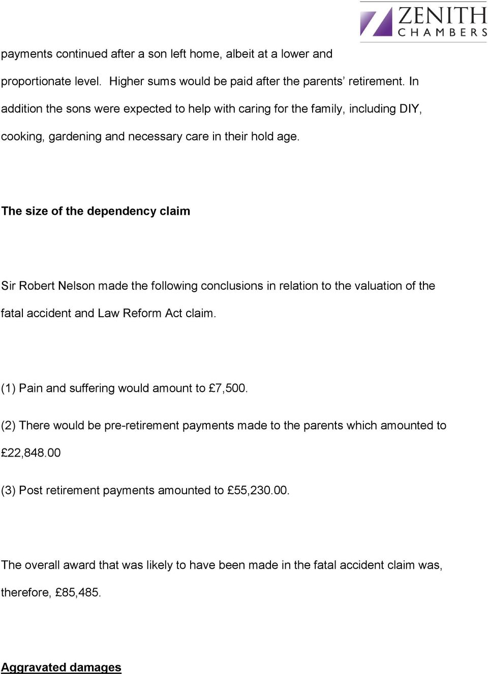 The size of the dependency claim Sir Robert Nelson made the following conclusions in relation to the valuation of the fatal accident and Law Reform Act claim.