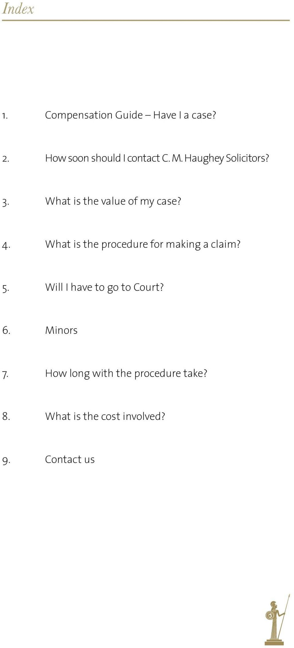 What is the procedure for making a claim? 5. Will I have to go to Court? 6.