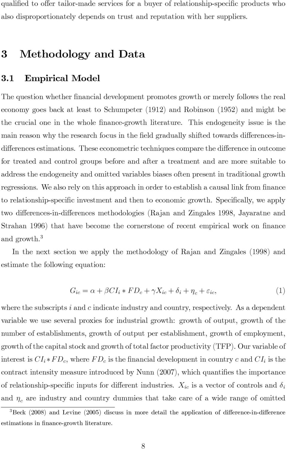 in the whole nance-growth literature. This endogeneity issue is the main reason why the research focus in the eld gradually shifted towards di erences-indi erences estimations.