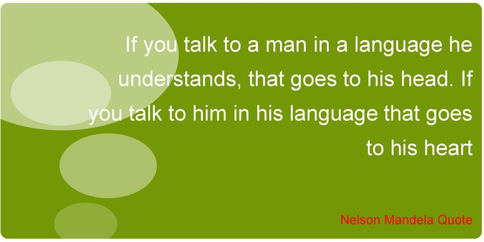 If you talk to him in his language