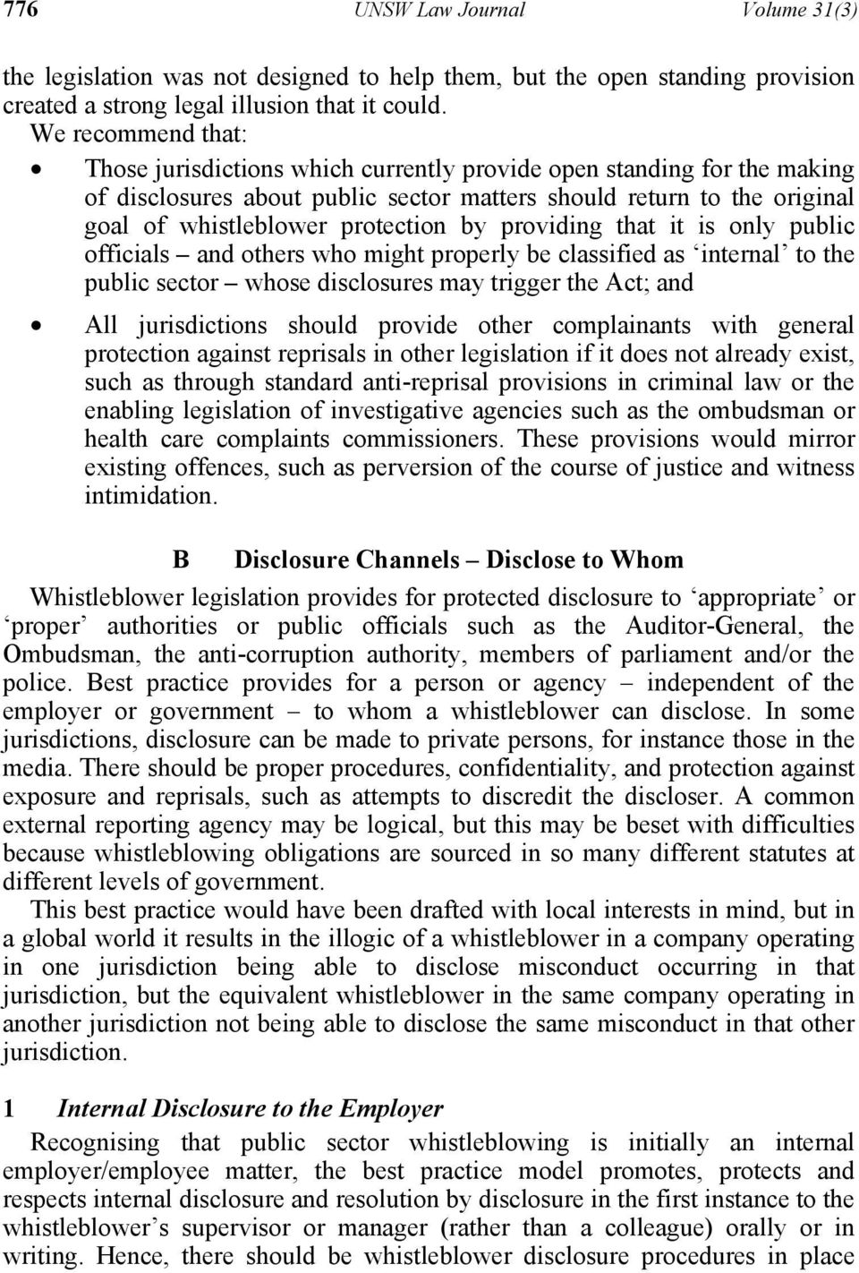 by providing that it is only public officials and others who might properly be classified as internal to the public sector whose disclosures may trigger the Act; and All jurisdictions should provide