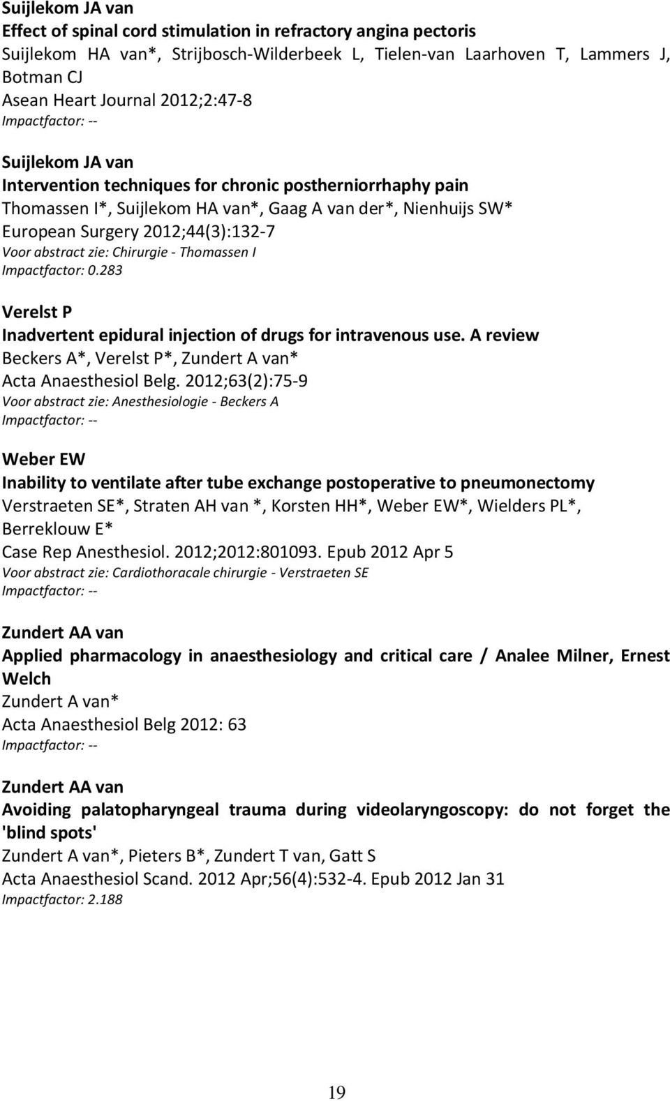 2012;44(3):132-7 Voor abstract zie: Chirurgie - Thomassen I Impactfactor: 0.283 Verelst P Inadvertent epidural injection of drugs for intravenous use.