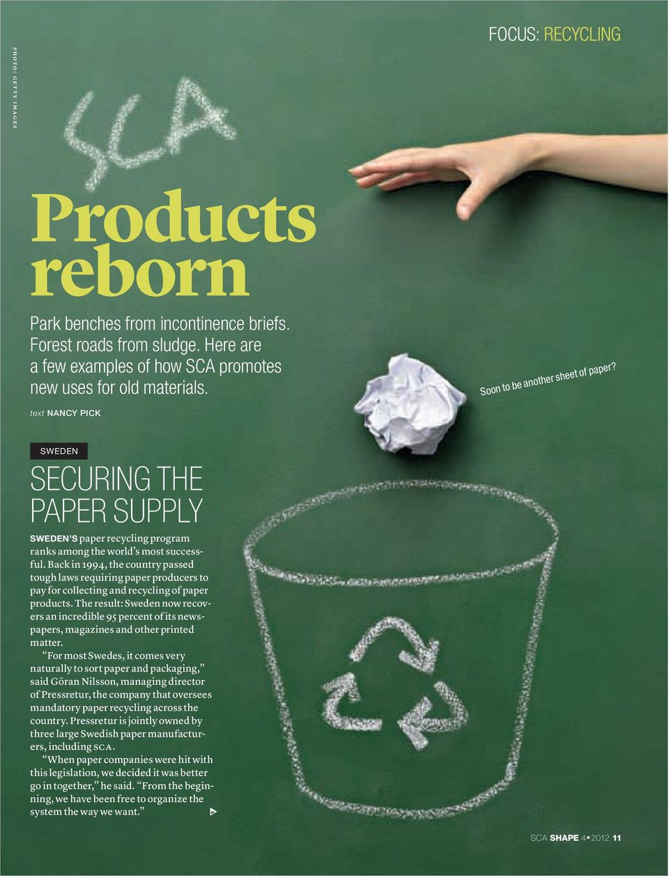 Back in 1994, the country passed tough laws requiring paper producers to pay for collecting and recycling of paper products.