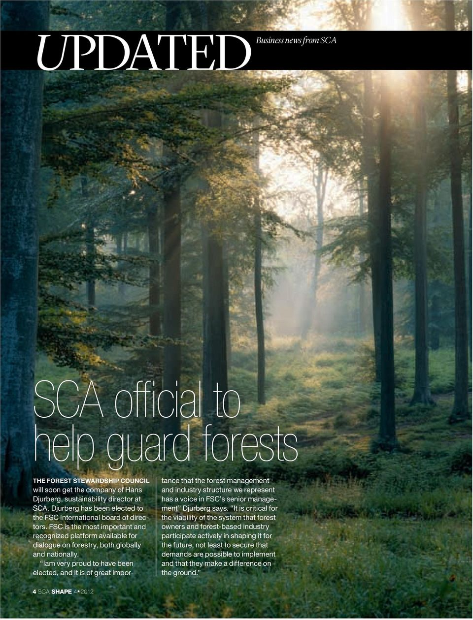 Iam very proud to have been elected, and it is of great importance that the forest management and industry structure we represent has a voice in FSC s senior management Djurberg says.