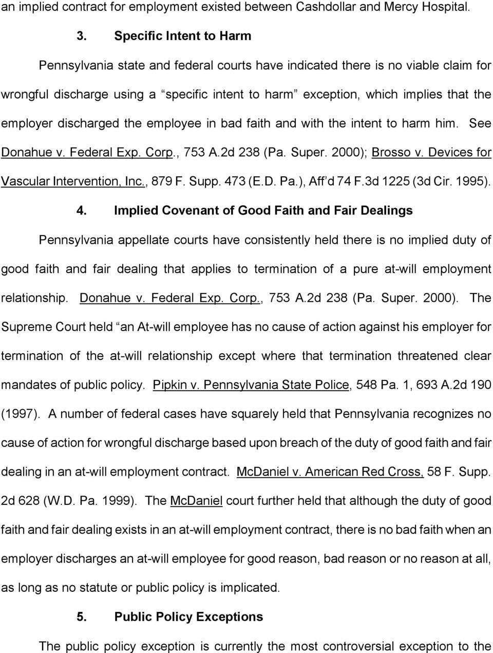 discharged the employee in bad faith and with the intent to harm him. See Donahue v. Federal Exp. Corp., 753 A.2d 238 (Pa. Super. 2000); Brosso v. Devices for Vascular Intervention, Inc., 879 F. Supp.