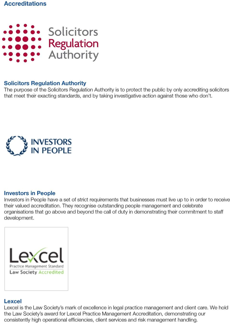 Investors in People Investors in People have a set of strict requirements that businesses must live up to in order to receive their valued accreditation.