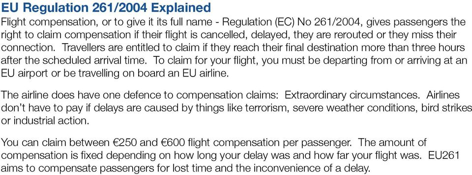 To claim for your flight, you must be departing from or arriving at an EU airport or be travelling on board an EU airline.