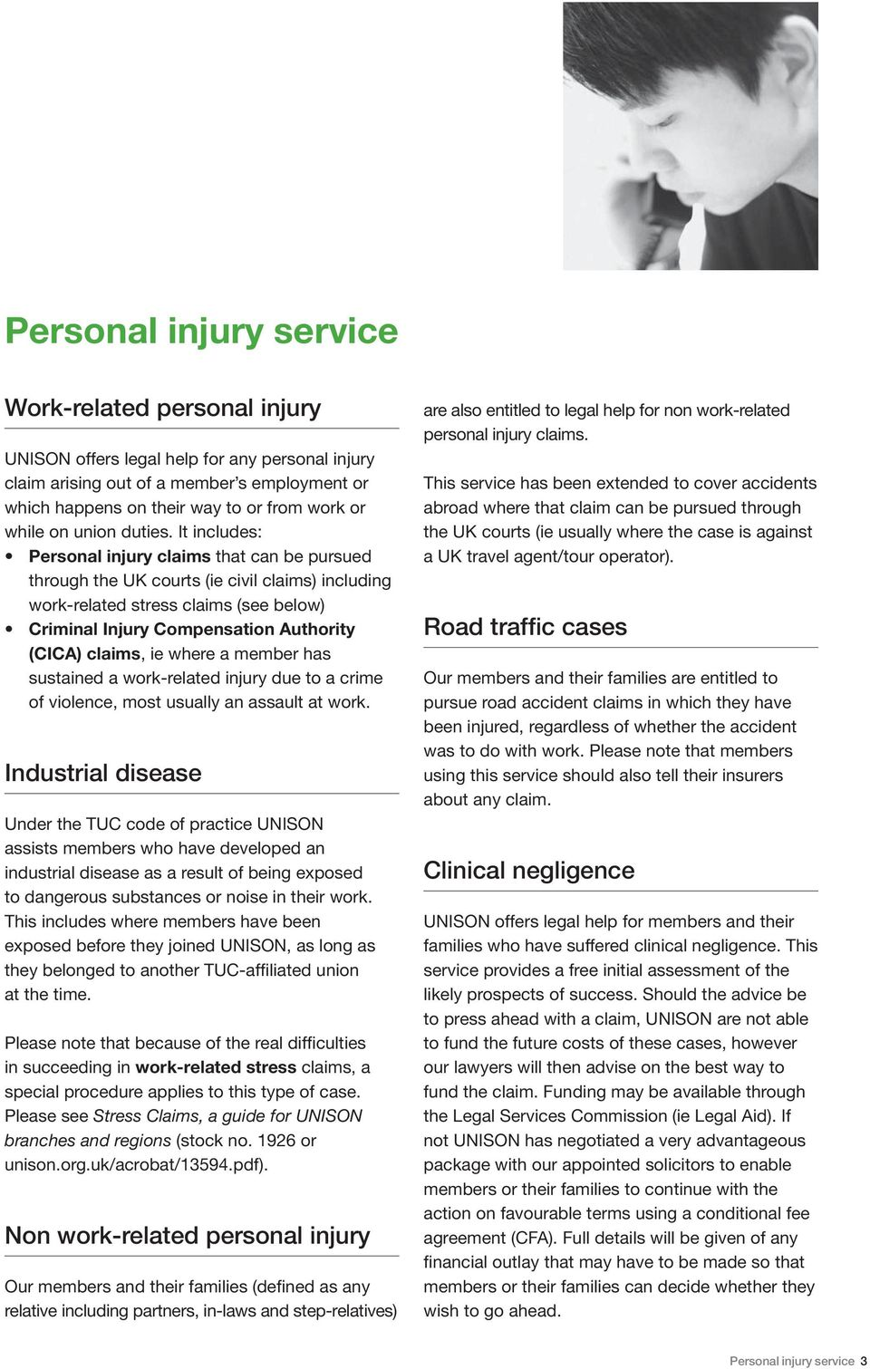 It includes: Personal injury claims that can be pursued through the UK courts (ie civil claims) including work-related stress claims (see below) Criminal Injury Compensation Authority (CICA) claims,